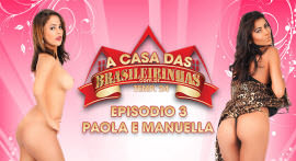 Paola Gurgel e Manuella Pimenta passaram uma semana na Casa